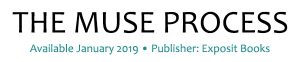 The Muse Process -Available January 2019 - Publisher: Exposit Books